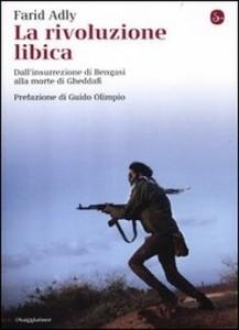 La copertina del libro di Farid Adly, La rivoluzione libica. Dall'insurrezione di Bengasi alla morte di Gheddafi, il Saggiatore, Milano, 2012, 15 euro. (fonte: www.deastore.com)